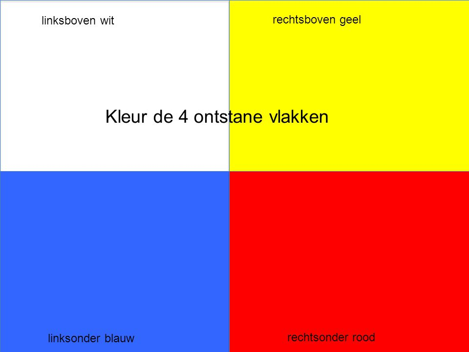 Kleur de 4 ontstane vlakken linksboven wit rechtsboven geel linksonder blauw rechtsonder rood