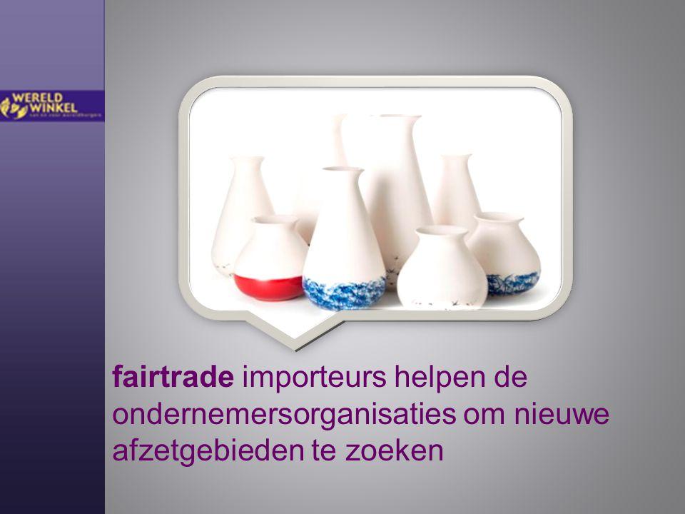 fairtrade importeurs helpen de ondernemersorganisaties om nieuwe afzetgebieden te zoeken