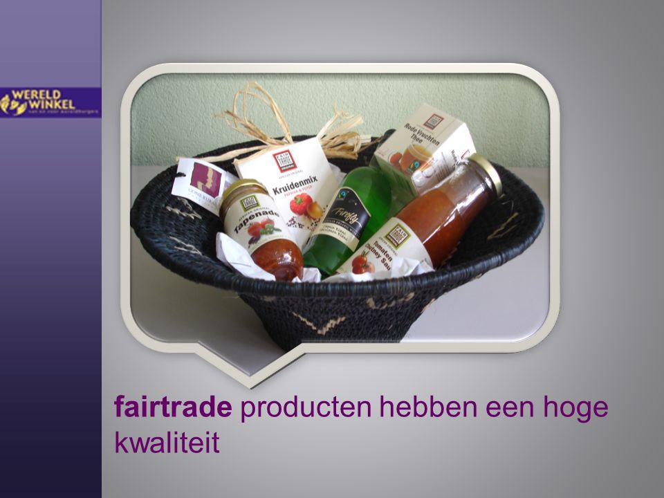 fairtrade producten hebben een hoge kwaliteit