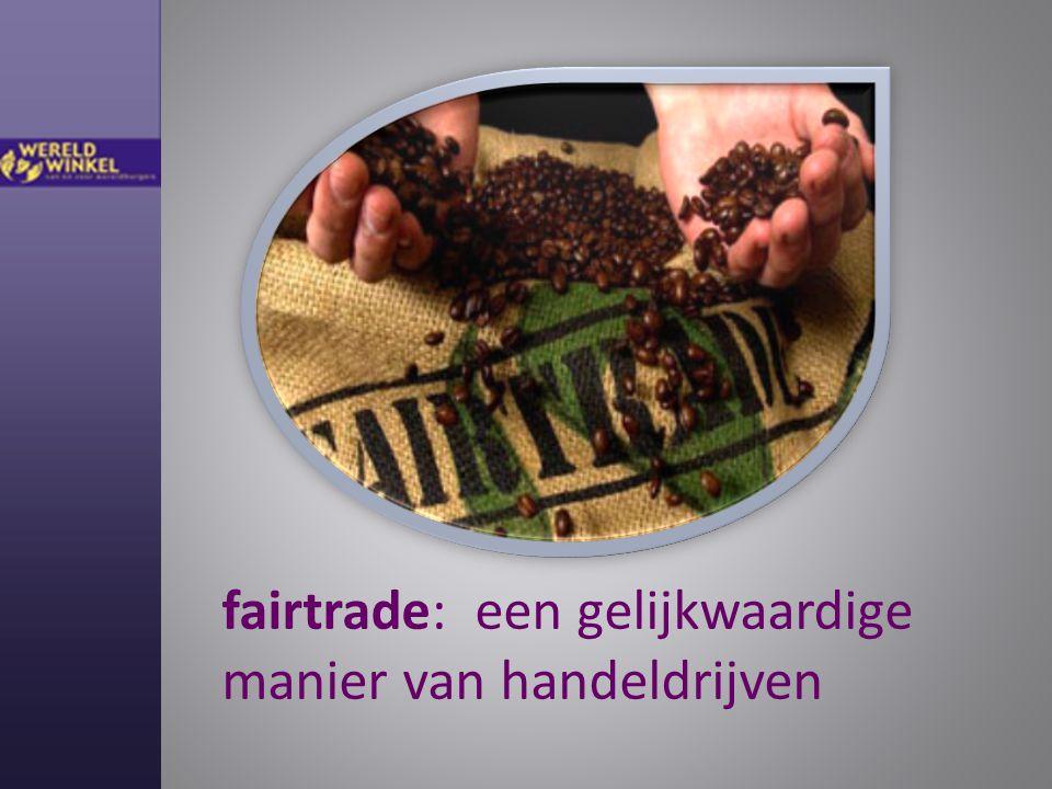 fairtrade: een gelijkwaardige manier van handeldrijven