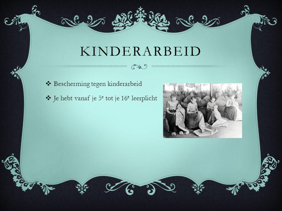 KINDERARBEID  Bescherming tegen kinderarbeid  Je hebt vanaf je 5 e tot je 16 e leerplicht