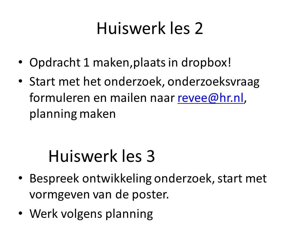 Huiswerk les 2 Opdracht 1 maken,plaats in dropbox! Start met het onderzoek, onderzoeksvraag formuleren en mailen naar revee@hr.nl, planning makenrevee