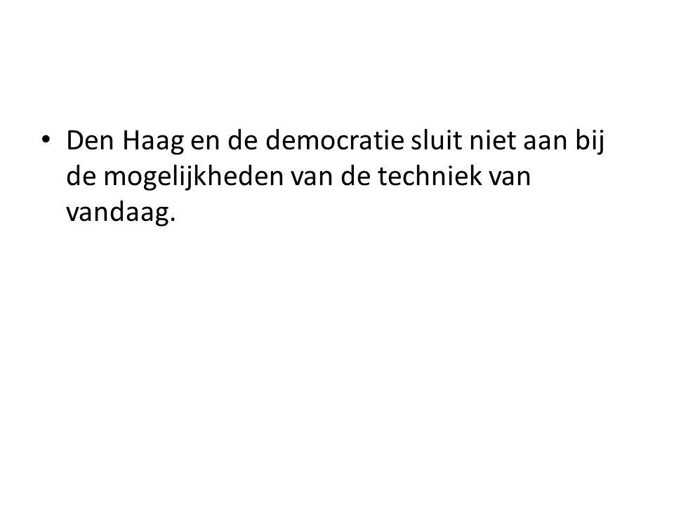 Den Haag en de democratie sluit niet aan bij de mogelijkheden van de techniek van vandaag.