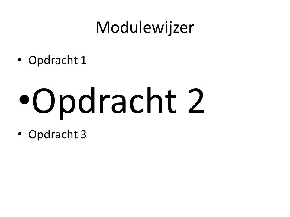Modulewijzer Opdracht 1 Opdracht 2 Opdracht 3