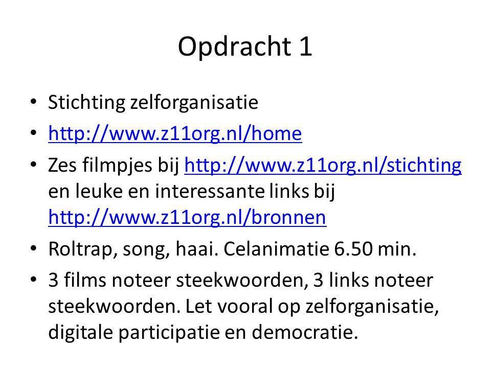 Opdracht 1 Stichting zelforganisatie http://www.z11org.nl/home Zes filmpjes bij http://www.z11org.nl/stichting en leuke en interessante links bij http