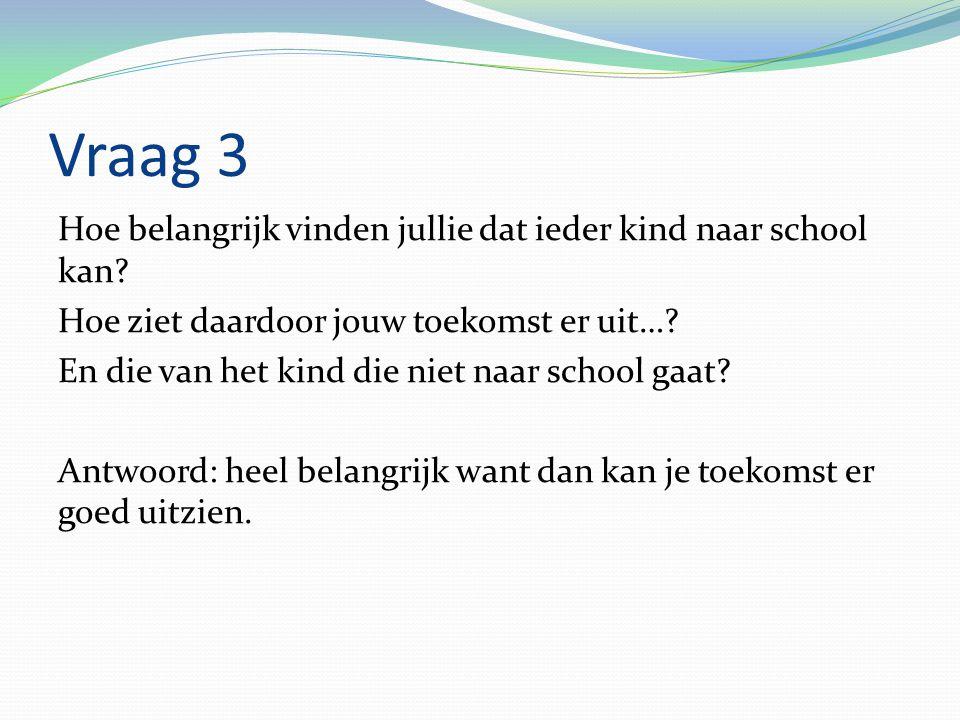 Vraag 4 Hebben jullie ideeën over maatregelen om het probleem van kinderarbeid op te lossen.