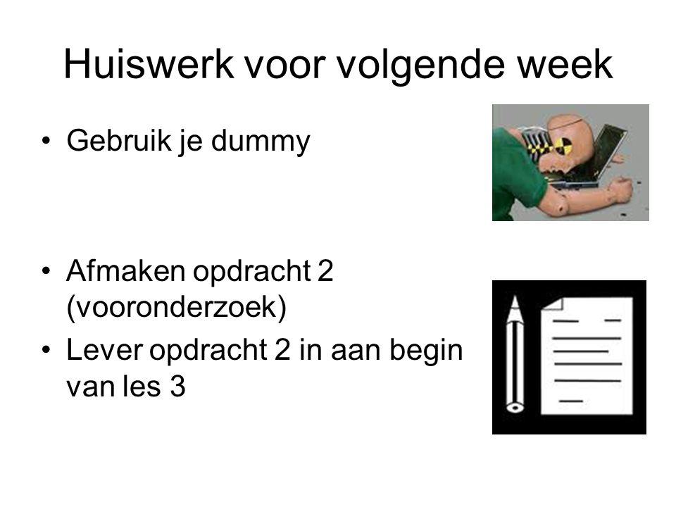 Huiswerk voor volgende week Gebruik je dummy Afmaken opdracht 2 (vooronderzoek) Lever opdracht 2 in aan begin van les 3