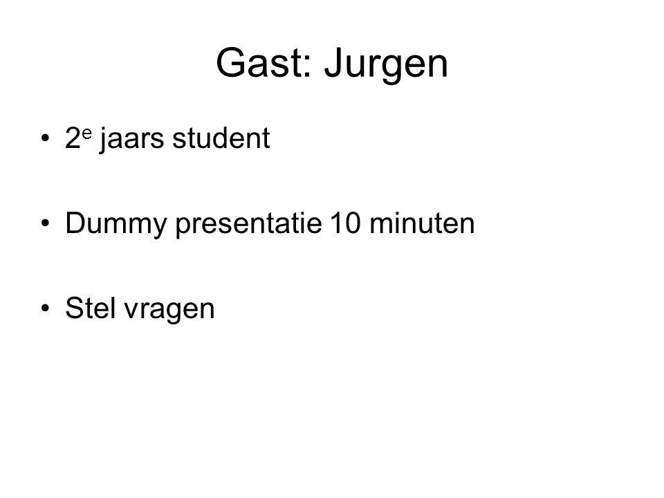 Gast: Jurgen 2 e jaars student Dummy presentatie 10 minuten Stel vragen