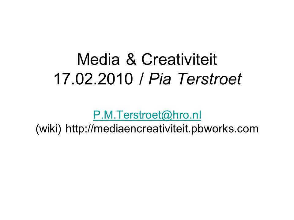 Media & Creativiteit 17.02.2010 / Pia Terstroet P.M.Terstroet@hro.nl (wiki) http://mediaencreativiteit.pbworks.com P.M.Terstroet@hro.nl
