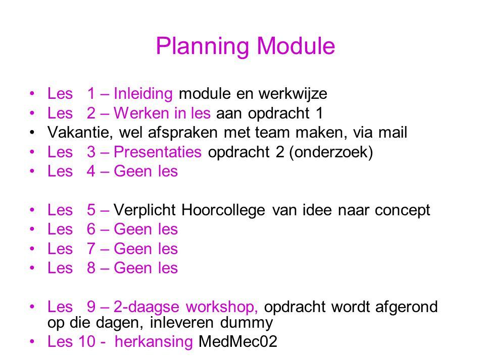 Planning Module Les 1 – Inleiding module en werkwijze Les 2 – Werken in les aan opdracht 1 Vakantie, wel afspraken met team maken, via mail Les 3 – Pr
