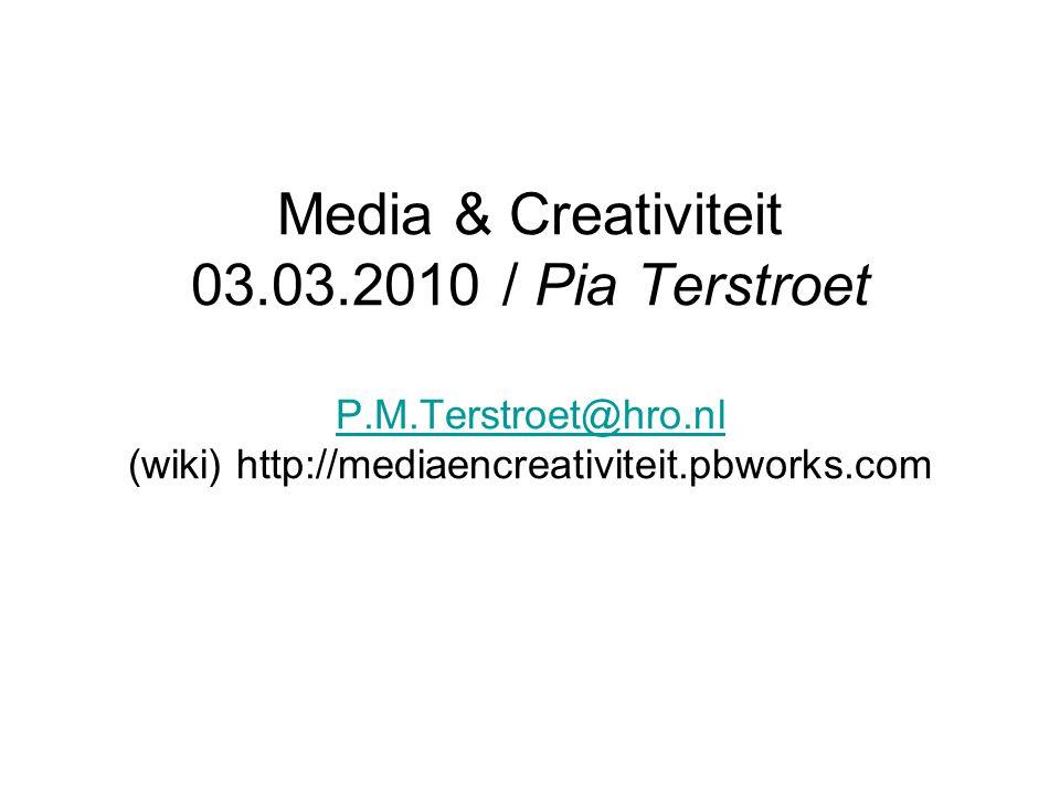 Media & Creativiteit 03.03.2010 / Pia Terstroet P.M.Terstroet@hro.nl (wiki) http://mediaencreativiteit.pbworks.com P.M.Terstroet@hro.nl