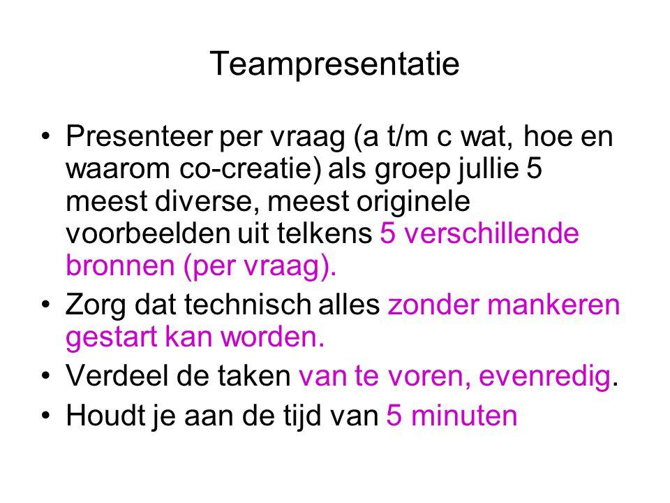 Teampresentatie Presenteer per vraag (a t/m c wat, hoe en waarom co-creatie) als groep jullie 5 meest diverse, meest originele voorbeelden uit telkens 5 verschillende bronnen (per vraag).