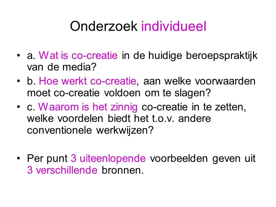 Onderzoek individueel a. Wat is co-creatie in de huidige beroepspraktijk van de media.