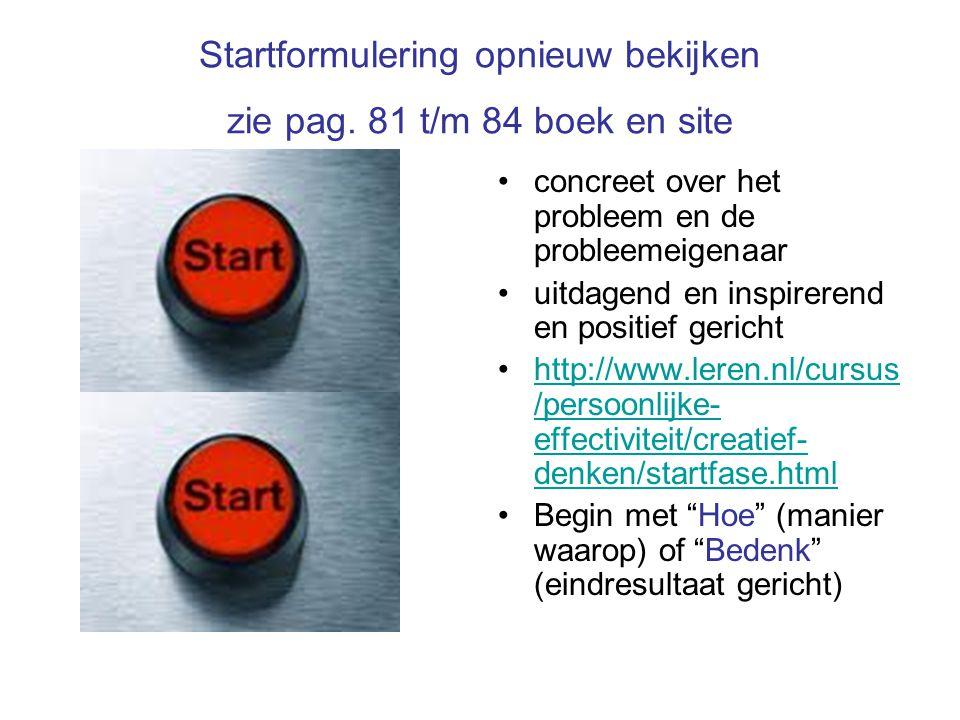 Startformulering opnieuw bekijken zie pag. 81 t/m 84 boek en site concreet over het probleem en de probleemeigenaar uitdagend en inspirerend en positi