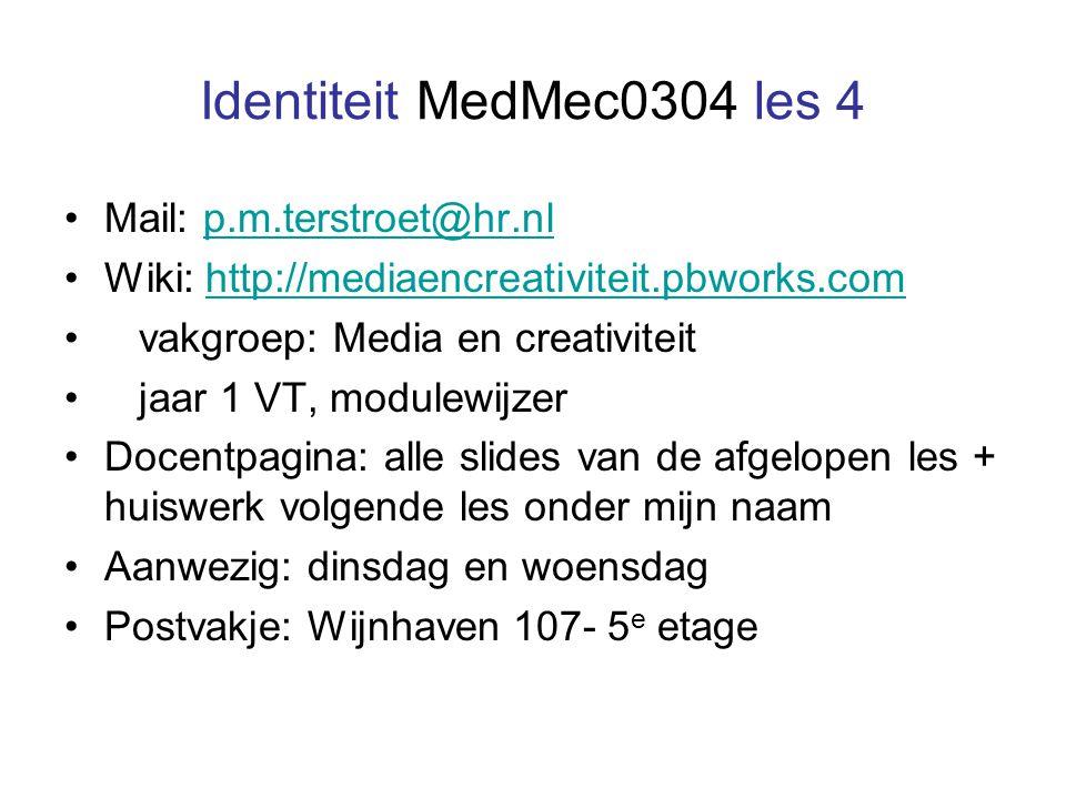 Identiteit MedMec0304 les 4 Mail: p.m.terstroet@hr.nlp.m.terstroet@hr.nl Wiki: http://mediaencreativiteit.pbworks.comhttp://mediaencreativiteit.pbworks.com vakgroep: Media en creativiteit jaar 1 VT, modulewijzer Docentpagina: alle slides van de afgelopen les + huiswerk volgende les onder mijn naam Aanwezig: dinsdag en woensdag Postvakje: Wijnhaven 107- 5 e etage