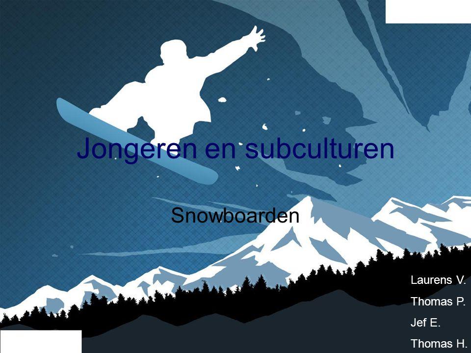 Jongeren en subculturen Snowboarden Laurens V. Thomas P. Jef E. Thomas H.