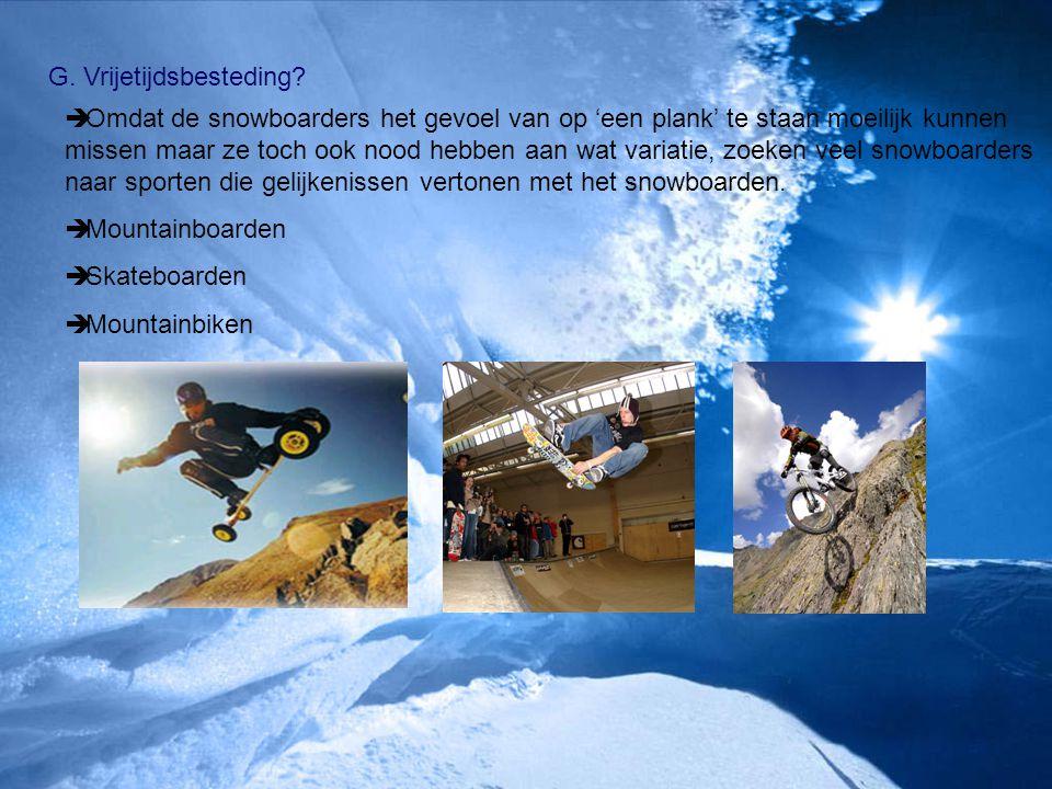 G. Vrijetijdsbesteding?  Omdat de snowboarders het gevoel van op 'een plank' te staan moeilijk kunnen missen maar ze toch ook nood hebben aan wat var
