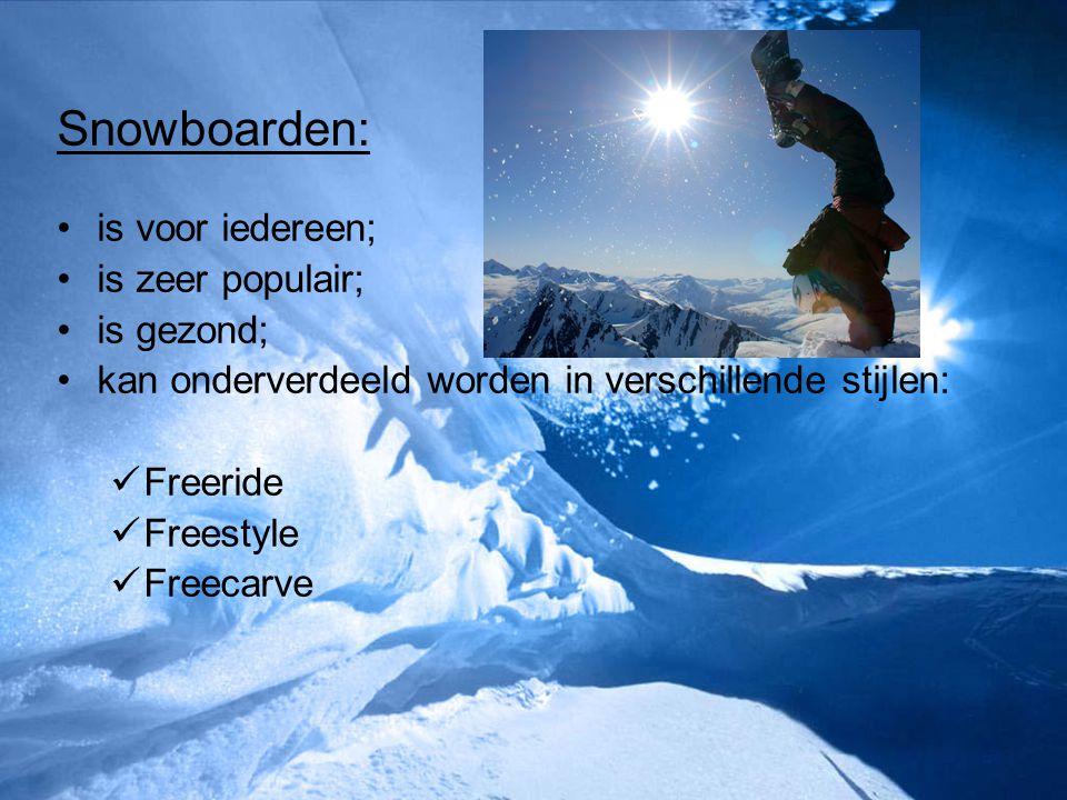 Snowboarden: is voor iedereen; is zeer populair; is gezond; kan onderverdeeld worden in verschillende stijlen: Freeride Freestyle Freecarve