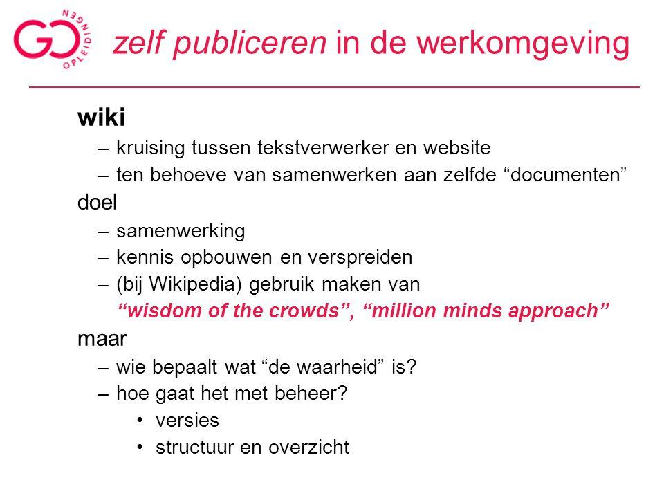 """zelf publiceren in de werkomgeving wiki –kruising tussen tekstverwerker en website –ten behoeve van samenwerken aan zelfde """"documenten"""" doel –samenwer"""
