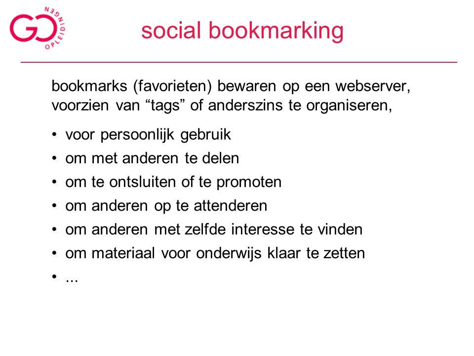social bookmarking bookmarks (favorieten) bewaren op een webserver, voorzien van tags of anderszins te organiseren, voor persoonlijk gebruik om met anderen te delen om te ontsluiten of te promoten om anderen op te attenderen om anderen met zelfde interesse te vinden om materiaal voor onderwijs klaar te zetten...