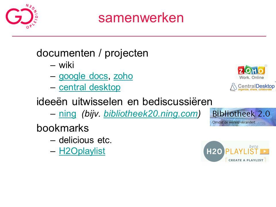 samenwerken documenten / projecten –wiki –google docs, zohogoogle docszoho –central desktopcentral desktop ideeën uitwisselen en bediscussiëren –ning (bijv.