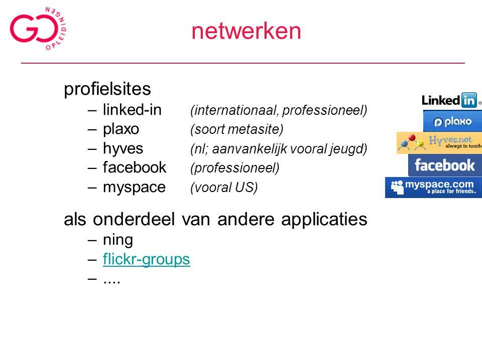 netwerken profielsites –linked-in (internationaal, professioneel) –plaxo (soort metasite) –hyves (nl; aanvankelijk vooral jeugd) –facebook (profession