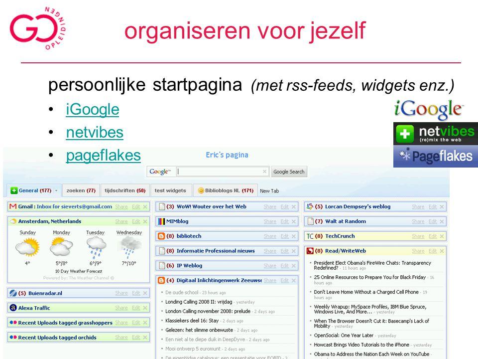 organiseren voor jezelf persoonlijke startpagina (met rss-feeds, widgets enz.) iGoogle netvibes pageflakes