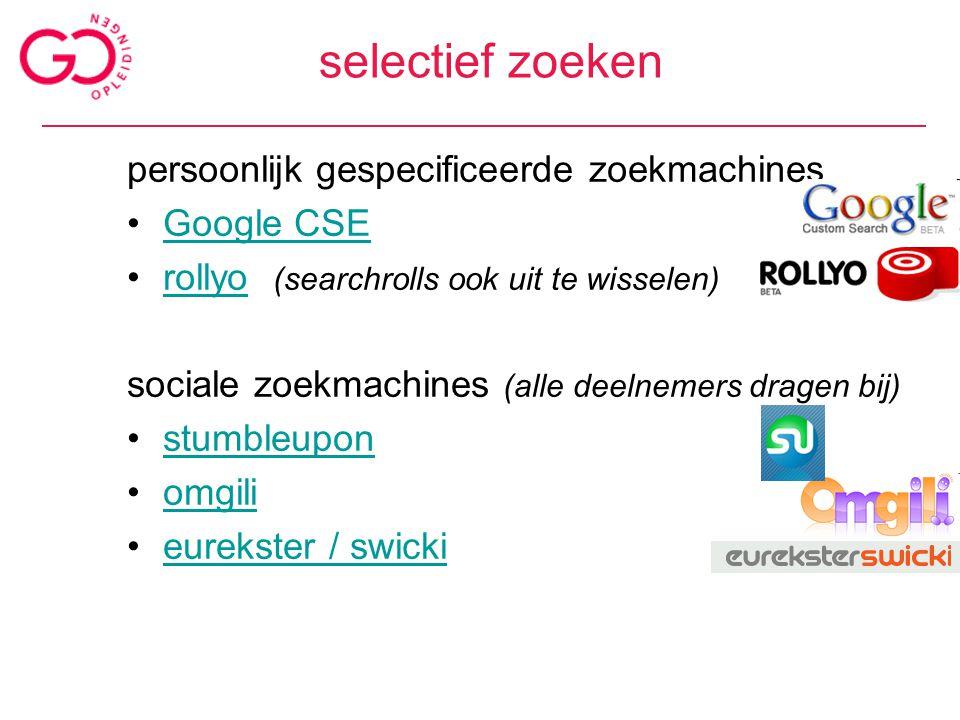 selectief zoeken persoonlijk gespecificeerde zoekmachines Google CSE rollyo (searchrolls ook uit te wisselen)rollyo sociale zoekmachines (alle deelnemers dragen bij) stumbleupon omgili eurekster / swicki