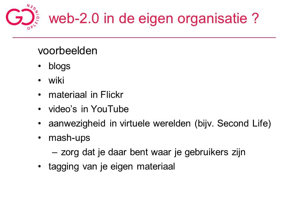web-2.0 in de eigen organisatie ? voorbeelden blogs wiki materiaal in Flickr video's in YouTube aanwezigheid in virtuele werelden (bijv. Second Life)