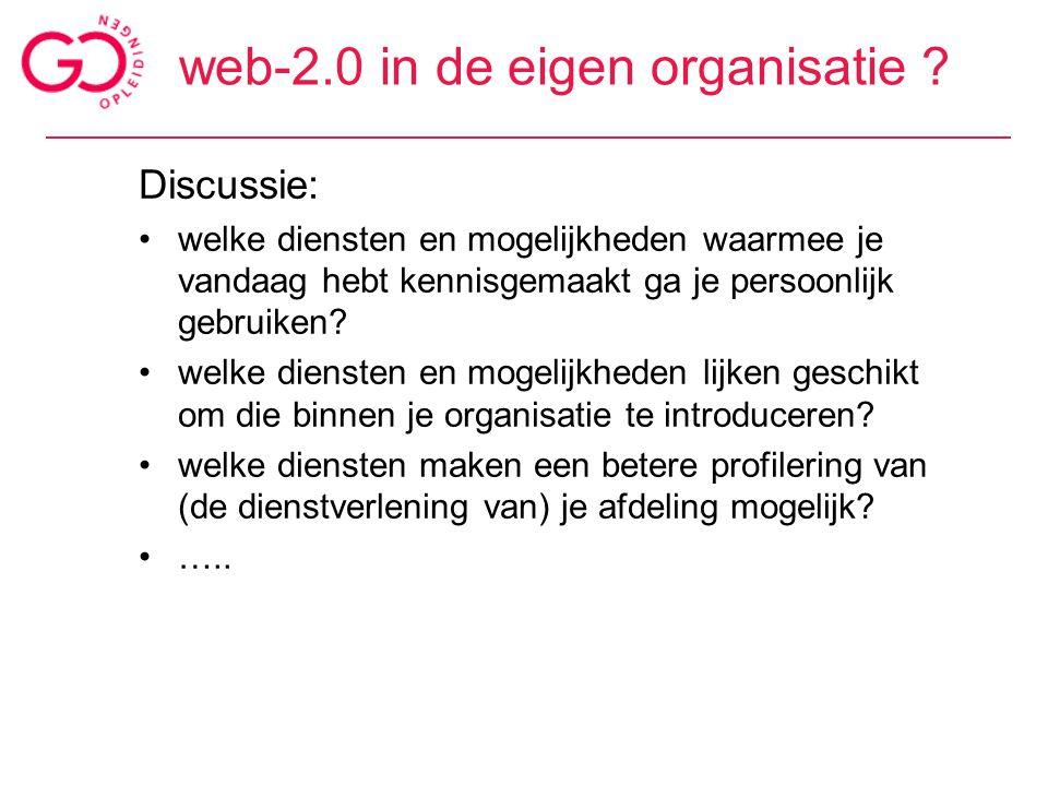 web-2.0 in de eigen organisatie ? Discussie: welke diensten en mogelijkheden waarmee je vandaag hebt kennisgemaakt ga je persoonlijk gebruiken? welke