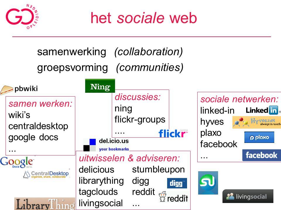 het sociale web samenwerking (collaboration) groepsvorming (communities) samen werken: wiki's centraldesktop google docs... sociale netwerken: linked-