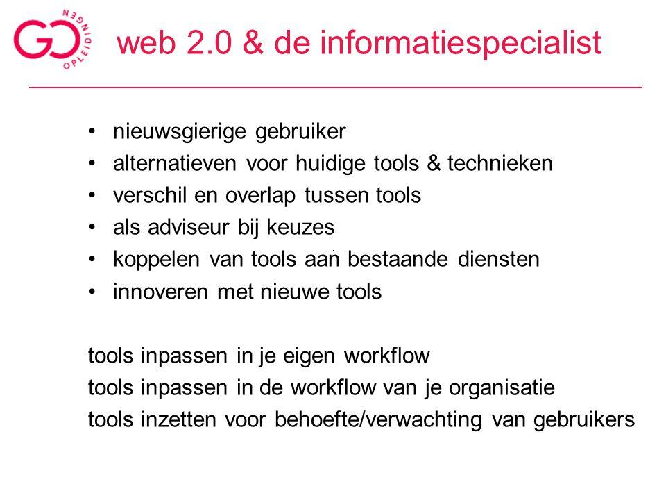 web 2.0 & de informatiespecialist nieuwsgierige gebruiker alternatieven voor huidige tools & technieken verschil en overlap tussen tools als adviseur
