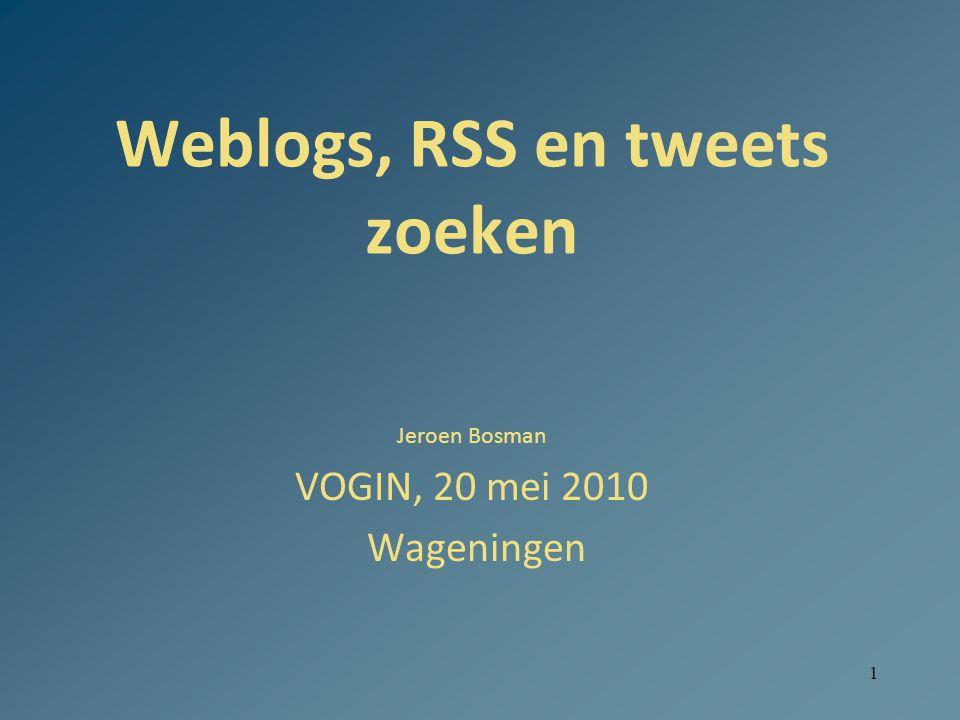 1 Weblogs, RSS en tweets zoeken Jeroen Bosman VOGIN, 20 mei 2010 Wageningen