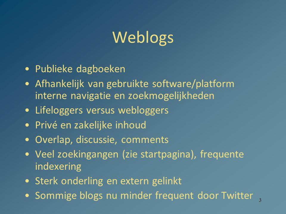 3 Weblogs Publieke dagboeken Afhankelijk van gebruikte software/platform interne navigatie en zoekmogelijkheden Lifeloggers versus webloggers Privé en