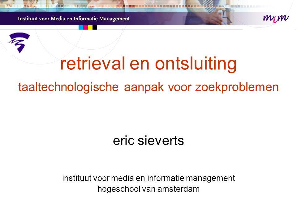 retrieval en ontsluiting taaltechnologische aanpak voor zoekproblemen eric sieverts instituut voor media en informatie management hogeschool van amste