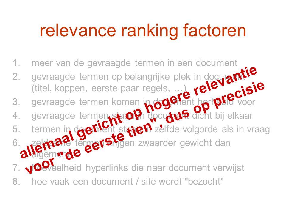 relevance ranking factoren 1.meer van de gevraagde termen in een document 2.gevraagde termen op belangrijke plek in document (titel, koppen, eerste pa