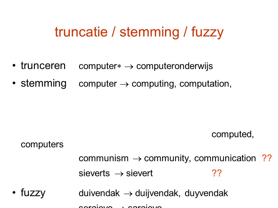 truncatie / stemming / fuzzy trunceren computer   computeronderwijs stemming computer  computing, computation, computed, computers communism  comm