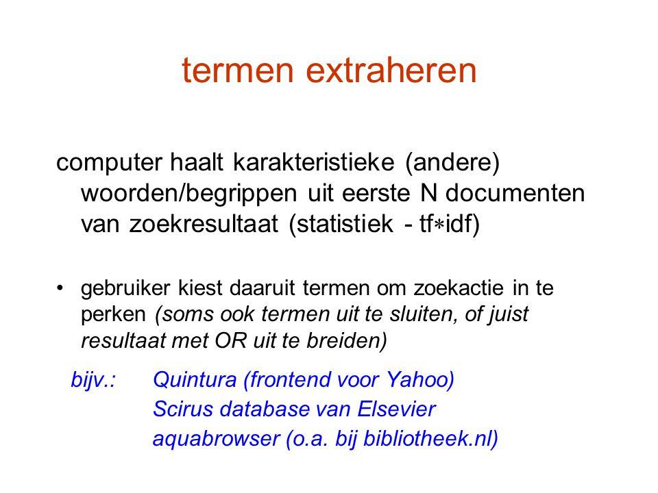 termen extraheren computer haalt karakteristieke (andere) woorden/begrippen uit eerste N documenten van zoekresultaat (statistiek - tf  idf) gebruike