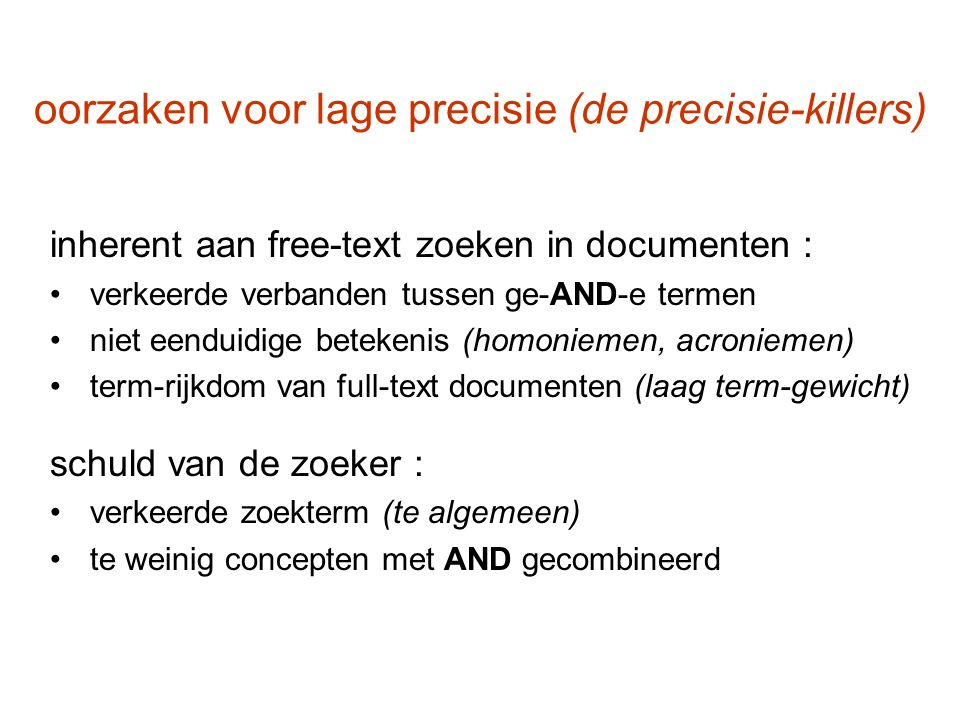 oorzaken voor lage precisie (de precisie-killers) inherent aan free-text zoeken in documenten : verkeerde verbanden tussen ge-AND-e termen niet eendui