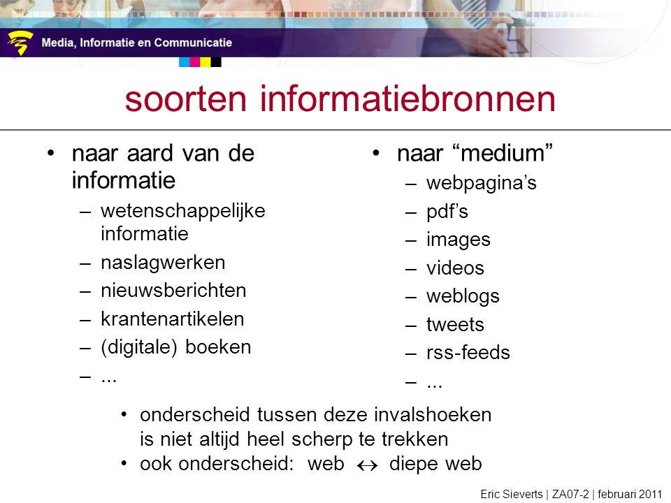 soorten informatiebronnen naar aard van de informatie –wetenschappelijke informatie –naslagwerken –nieuwsberichten –krantenartikelen –(digitale) boeke