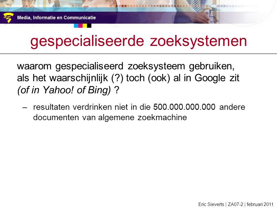 gespecialiseerde zoeksystemen waarom gespecialiseerd zoeksysteem gebruiken, als het waarschijnlijk (?) toch (ook) al in Google zit (of in Yahoo.