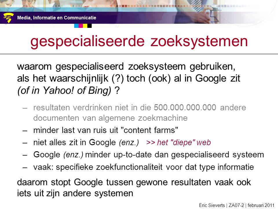 gespecialiseerde zoeksystemen waarom gespecialiseerd zoeksysteem gebruiken, als het waarschijnlijk (?) toch (ook) al in Google zit (of in Yahoo! of Bi