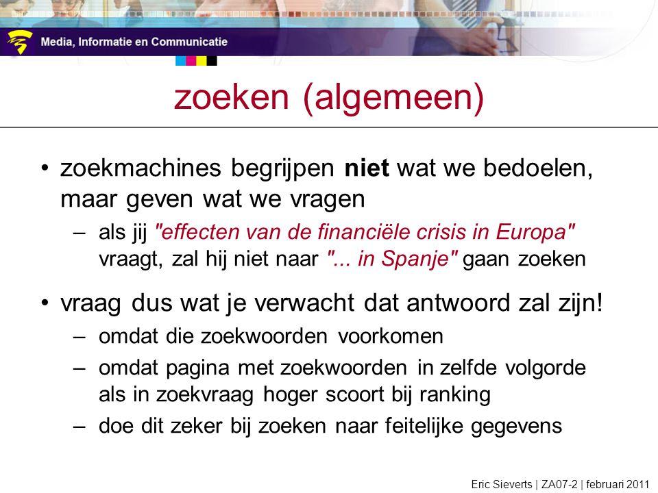 zoeken (algemeen) zoekmachines begrijpen niet wat we bedoelen, maar geven wat we vragen –als jij effecten van de financiële crisis in Europa vraagt, zal hij niet naar ...