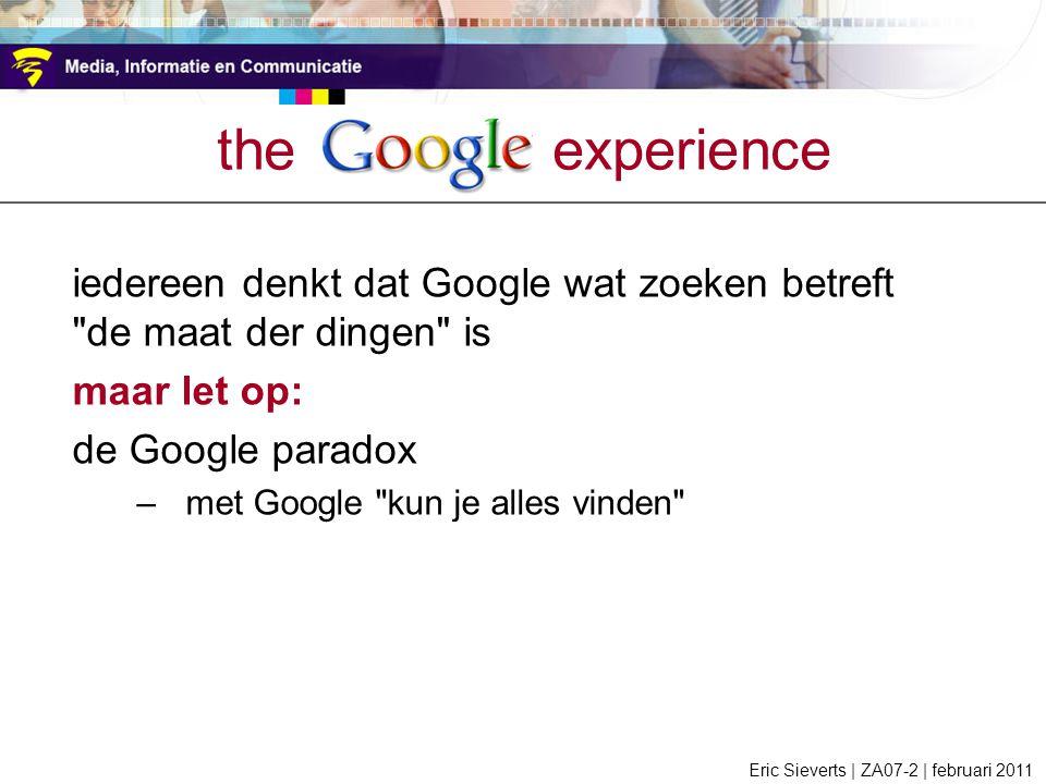 iedereen denkt dat Google wat zoeken betreft de maat der dingen is maar let op: de Google paradox –met Google kun je alles vinden the google experience Eric Sieverts | ZA07-2 | februari 2011