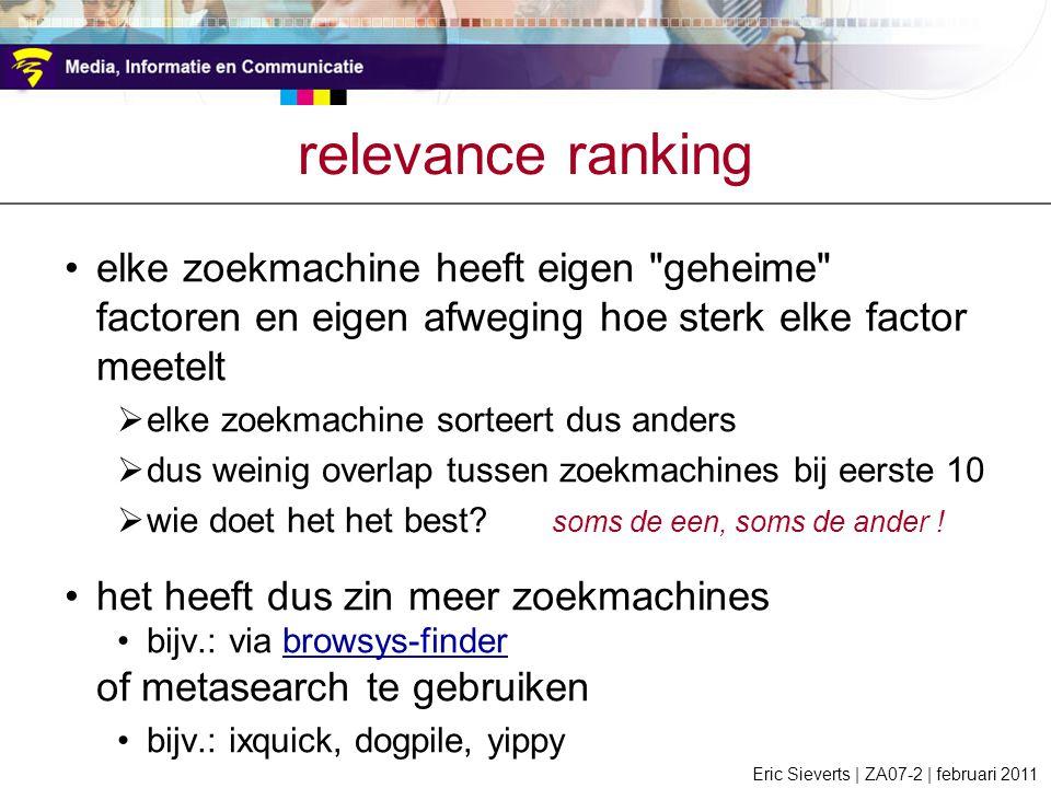 relevance ranking elke zoekmachine heeft eigen geheime factoren en eigen afweging hoe sterk elke factor meetelt  elke zoekmachine sorteert dus anders  dus weinig overlap tussen zoekmachines bij eerste 10  wie doet het het best.