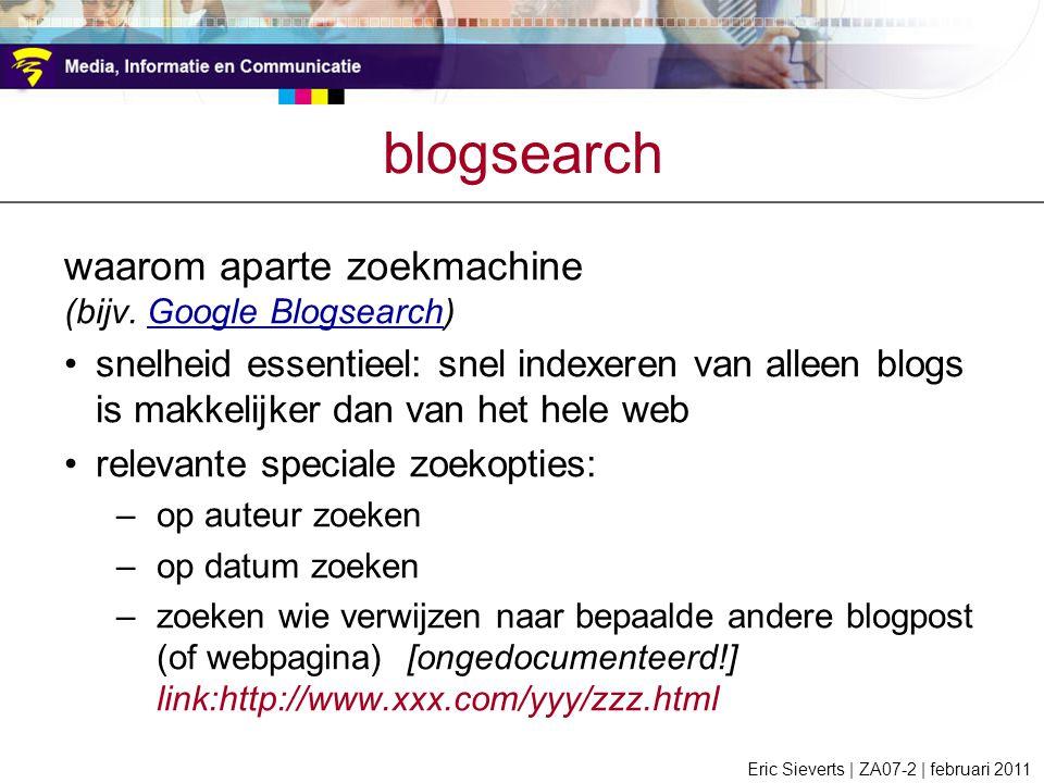 blogsearch waarom aparte zoekmachine (bijv. Google Blogsearch)Google Blogsearch snelheid essentieel: snel indexeren van alleen blogs is makkelijker da