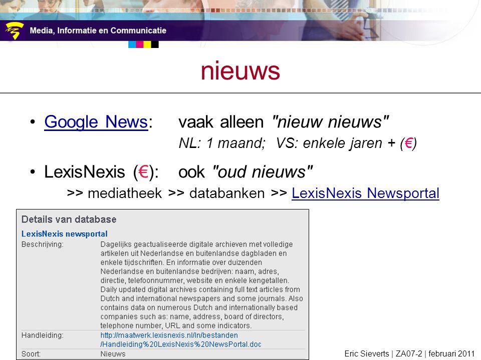 nieuws Google News:vaak alleen nieuw nieuws Google News NL: 1 maand; VS: enkele jaren + (€) LexisNexis (€):ook oud nieuws >> mediatheek >> databanken >> LexisNexis NewsportalLexisNexis Newsportal Eric Sieverts | ZA07-2 | februari 2011
