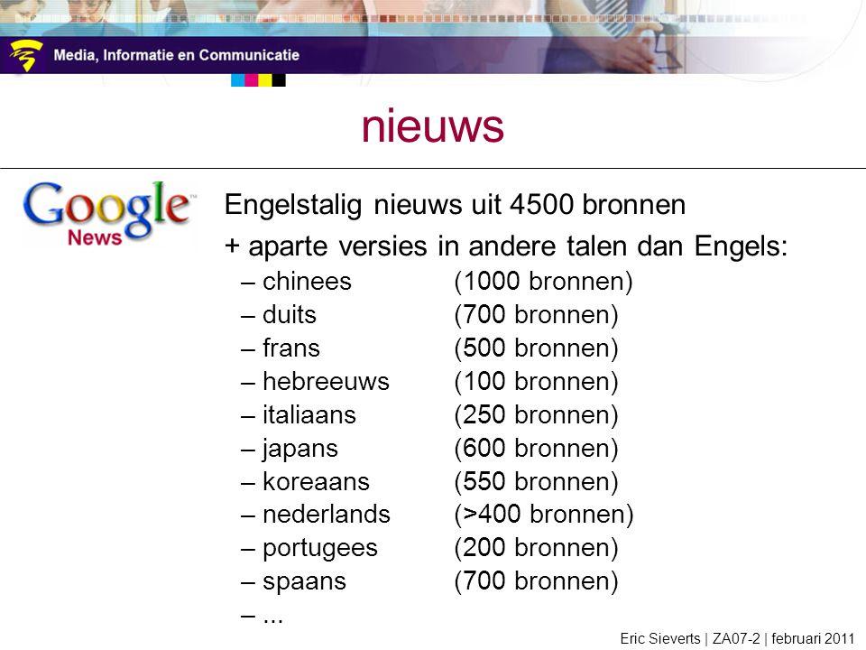 Engelstalig nieuws uit 4500 bronnen + aparte versies in andere talen dan Engels: –chinees(1000 bronnen) –duits(700 bronnen) –frans(500 bronnen) –hebreeuws(100 bronnen) –italiaans(250 bronnen) –japans(600 bronnen) –koreaans(550 bronnen) –nederlands(>400 bronnen) –portugees(200 bronnen) –spaans(700 bronnen) –...
