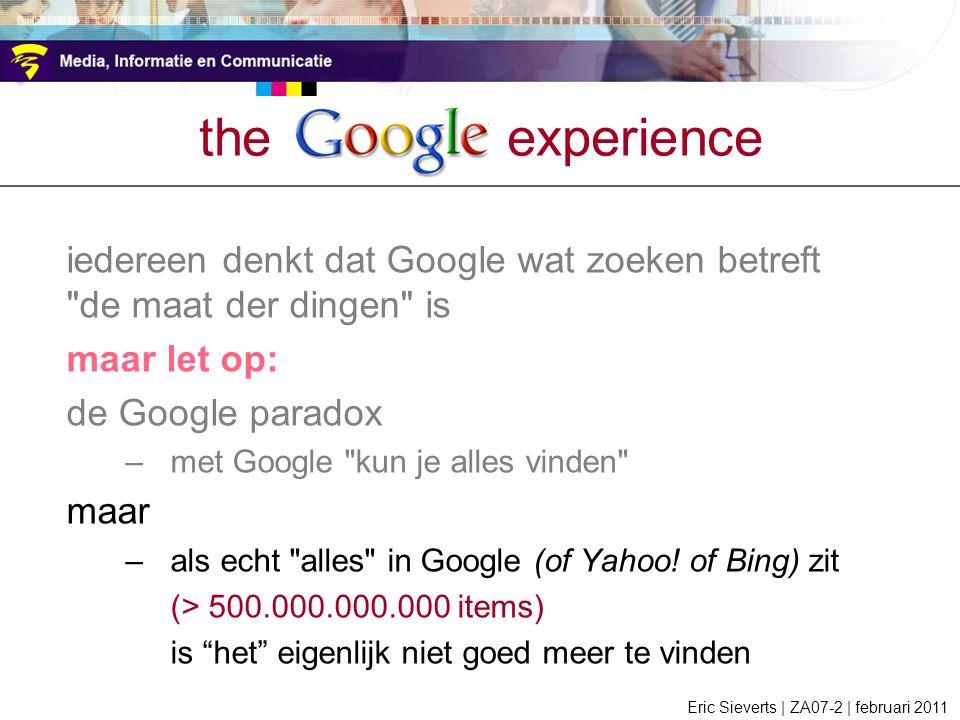 iedereen denkt dat Google wat zoeken betreft de maat der dingen is maar let op: de Google paradox –met Google kun je alles vinden maar –als echt alles in Google (of Yahoo.