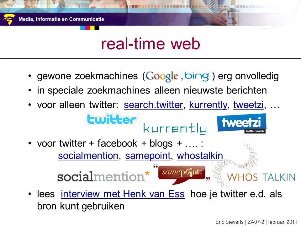 gewone zoekmachines (Google, Bing ) erg onvolledig in speciale zoekmachines alleen nieuwste berichten voor alleen twitter: search.twitter, kurrently, tweetzi, …search.twitterkurrentlytweetzi voor twitter + facebook + blogs + ….